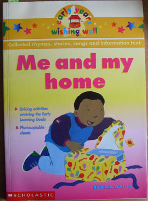 Image for Me and My Home: Collected Rhymes, Stories, Songs and Information Text (Early Years Wishin Well)