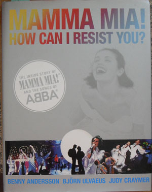 Image for Mamma Mia! How Can I Resist You? - The Inside Story of Mamma Mia! And the Songs of ABBA