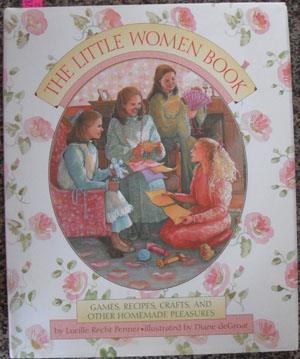Image for Little Women Book, The: Games, Recipes, Crafts, and Other Homemade Pleasures