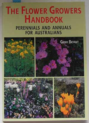 Image for Flower Growers Handbook, The: Perennials and Annuals for Australians