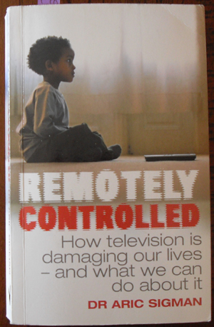 Image for Remotely Controlled: How Television is Damaging Our Lives - And What We Can Do About It