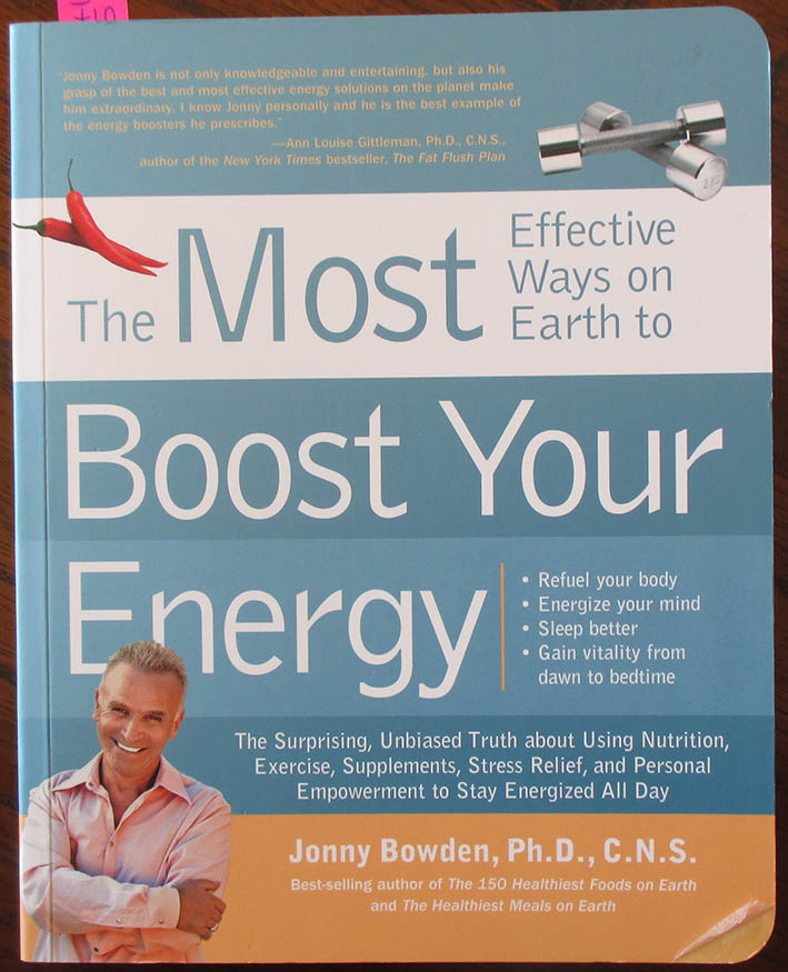 Image for Most Effective Ways On Earth to Boost Your Energy, The: The Surprising, Unbiased Truth About Using Nutrition, Exercise, Supplements, Stress Relief, and Personal Empowerment to Stay Energized All Day
