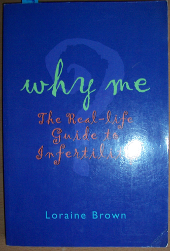 Image for Why Me: The Real-Life Guide to Infertility