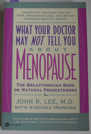 Image for What Your Doctor May Not Tell You About Menopause: The Breakthrough Book on Natural Progesterone