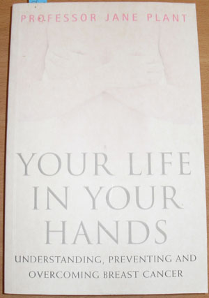 Image for Your Life in Your Hands: Understanding, Preventing and Overcoming Breast Cancer