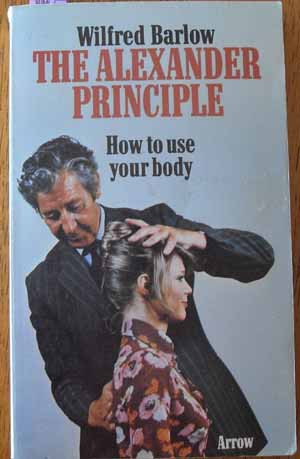 Image for Alexander Principle, The: How to Use Your Body