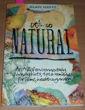 Image for It's So Natural: An A-Z of Environmentally Friendly Hints, Tips and Remedies for Home, Health and Garden