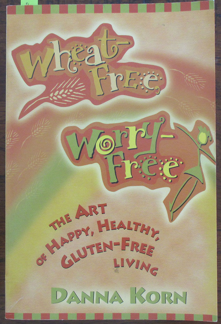 Image for Wheat-Free, Worry-Free: The Art of Happy, Healthy, Gluten-Free Living