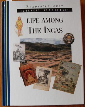 Image for Life Among the Incas: Journeys Into the Past (Reader's Digest)