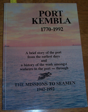 Image for Port Kembla 1770-1992: A Brief Story of the Port from the Earliest Days and a History of the Work Amongst Seafarers in the Port- Through the Missions to Seamen 1942-1992
