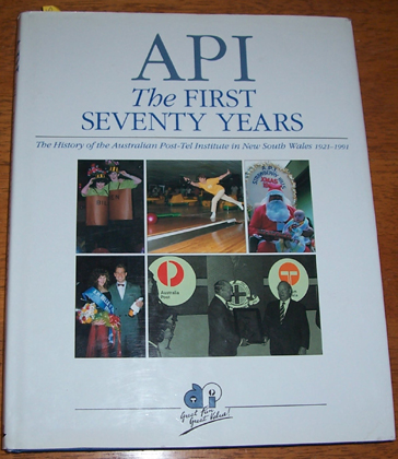 Image for API: The First Seventy Years: The History of the Australian Post-Tel Institute in New South Wales 1921-1991