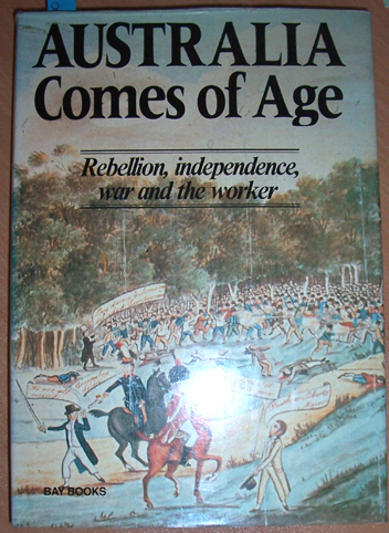 Image for Australia Comes of Age: Rebellion, Independence, War and the Worker