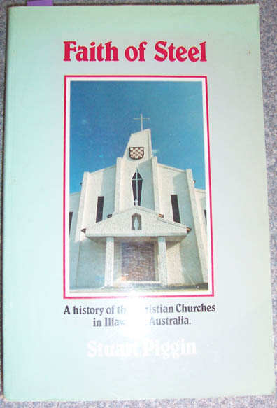 Image for Faith of Steel: A History of the Christian Churches in Illawarra, Australia