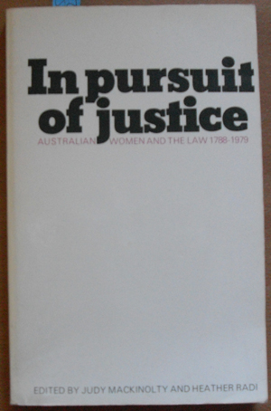 Image for In Pursuit of Justice: Australian Women and the Law 1788-1979
