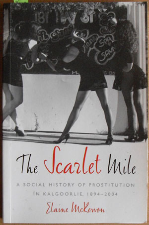 Image for Scarlet Mile, The: A Social History of Prostitution in Kalgoorlie, 1894-2004