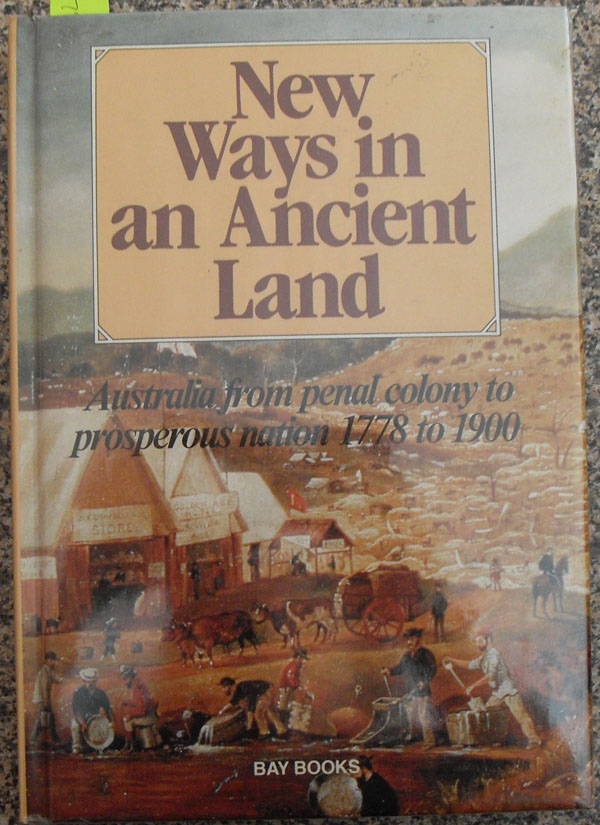 Image for New Ways in An Ancient Land: Australia From Penal Colony to Prosperous Nation 1778 to 1900