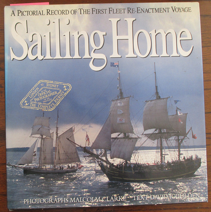 Image for Sailing Home: A Pictorial Record of the First Fleet Re-Enactment Voyage