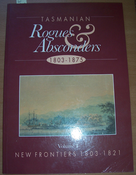 Image for Tasmanian Rogues and Absconders; 1803-1875: Volume 1; New Frontiers 1803-1821