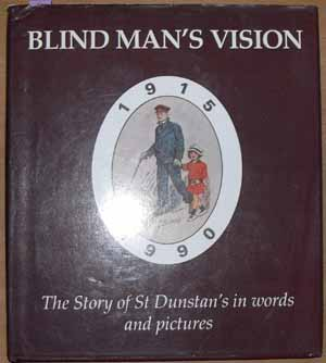 Image for Blind Man's Vision: The Story of St Dunstan's in Words and Pictures