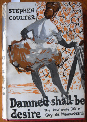 Image for Damned Shall Be Deire: The Passionate Life of Guy De Maupassant