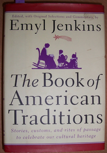 Image for Book of American Traditions, The: Stories,Customs, and Rites of Passage to Celebrate Our Cultural Heritage