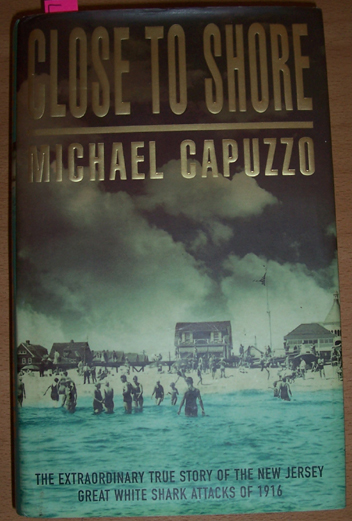 Image for Close to Shore: The Extraordinary True Story of the New Jersey Great White Shark Attacks of 1916