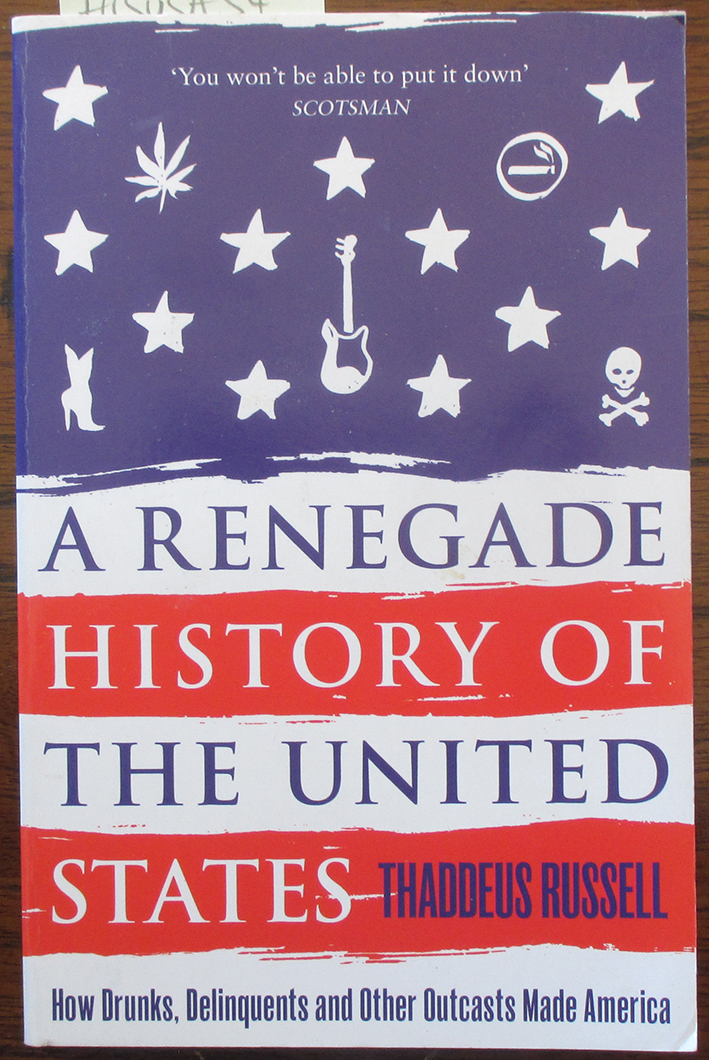 Image for Renegade History of the United States, A: How Drunks, Delinquents and Other Outcasts Made America