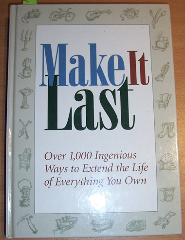 Image for Make it Last: Over 1,000 Ingenious Ways to Extend the Life of Everything You Own