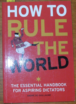 Image for How to Rule the World: The Essential Handbook for Aspiring Dictators