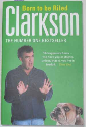 Image for Born to Be Riled: The Collected Writings of Jeremy Clarkson