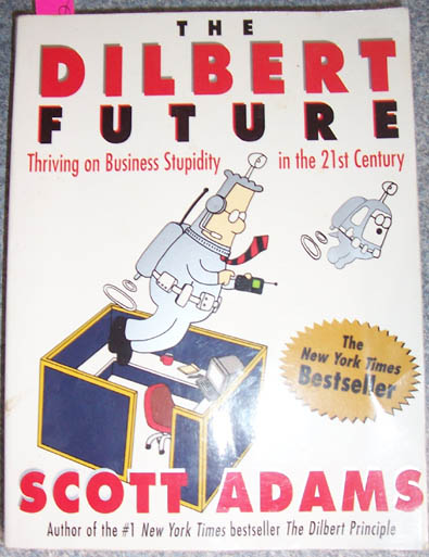 Image for Dilbert Future, The: Thriving on Business Stupidity in the 21st Century