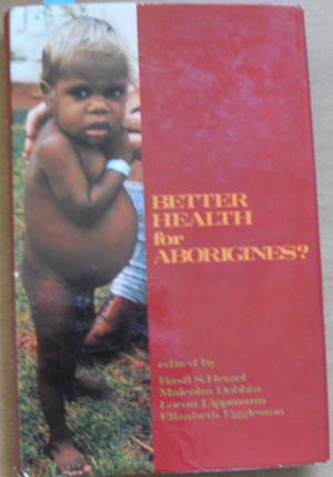 Image for Better Health for Aborigines? Report of a National Seminar at Monash University