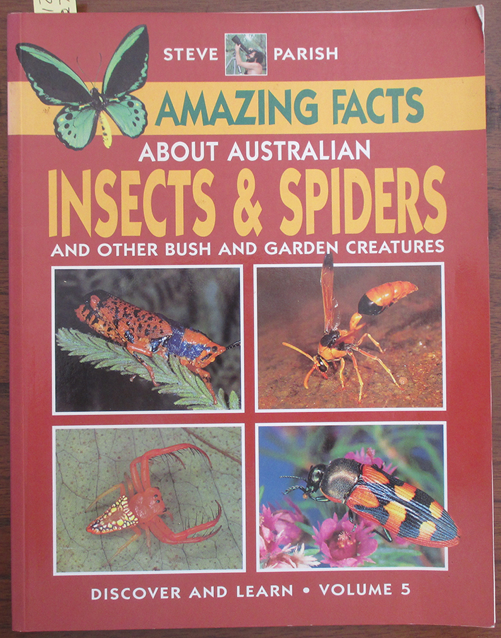 Image for Amazing Facts About Australian Insects and Spiders and Othe Bush and Garden Creatures (Steve Parish Discover & Learn About Australia #5)