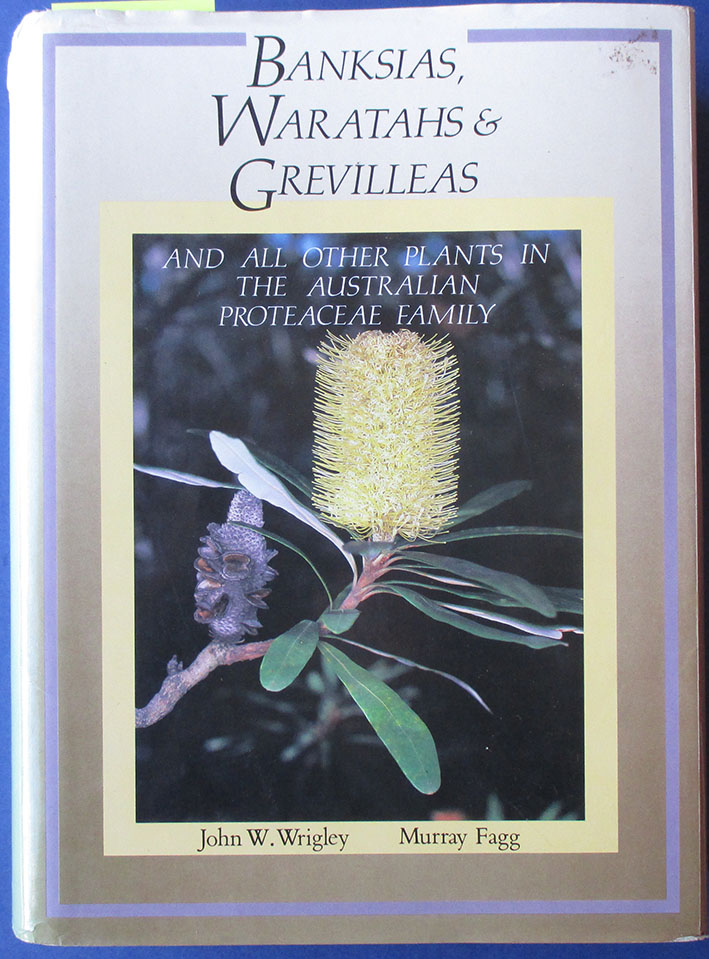 Image for Banksias, Waratahs & Grevilleas and All Other Plants in the Australian Proteaceae Family