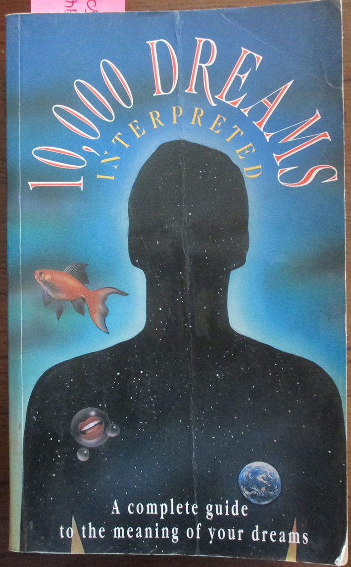 10,000 Dreams Interpreted: A Complete Guide to the Meaning of Your Dreams