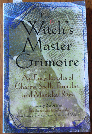 Image for Witch's Master Grimoire, The: An Encyclopedia of Charms, Spells, Formulas, and Magickal Rites