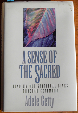 Image for Sense of the Sacred, A: Finding Our Spiritual Lives Through Ceremony