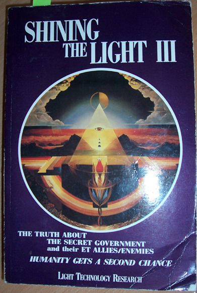 Image for Shining the Light III: The Truth About the Secret Government and Their ET Allies/Enemies (Humanity Gets a Second Chance)