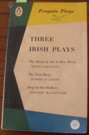Image for Three Irish Plays: The Moon in the Yellow River; The Iron Harp; and Step-in-the-Hollow