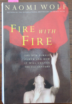Image for Fire With Fire: The New Female Power and How it Will Change the 21st Century