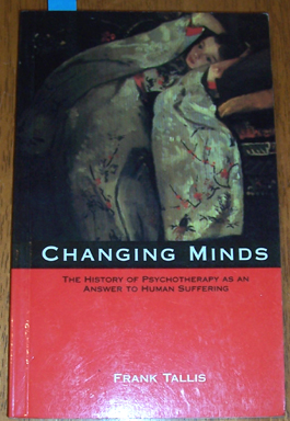 Image for Changing Minds: The History of Pschotherapy as Answer to Huyman Suffering