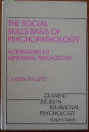 Image for Social Skills Basis of Psychopathology, The: Alternatives to Abnormal Psychology