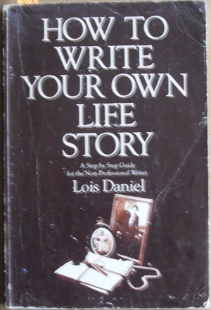 Image for How to Write Your Own Life Story: A Step By Step Guide for the Non Professional Writer