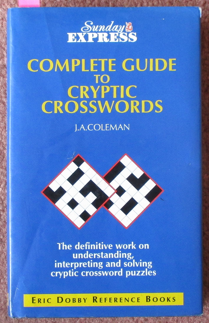 Image for Complete Guide to Cryptic Crosswords: The Definitive Work On Understanding, Interpreting and Solving Cryptic Crossword Puzzles (Sunday Express)