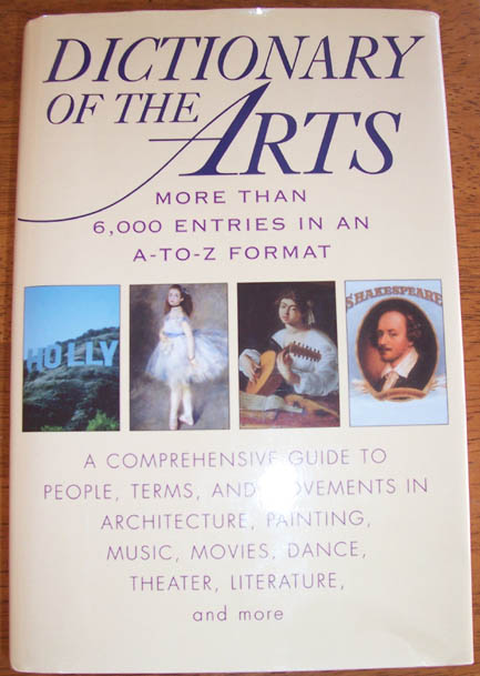 Image for Dictionary of the Arts:A Comprehensive Guide to People, Terms, and Movements in Architecture, Painting, Music, Movies, Dance, Theater, Literature and More