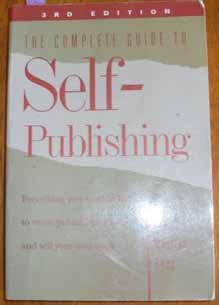 Image for Complete Guide to Self-Publishing, The: Everything You Need to Know to Write, Publish, Promote and Sell Your Own Book