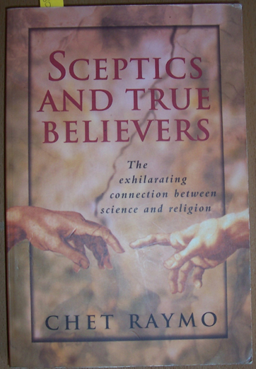 Image for Sceptics and True Believers: The Exhilarating Connection Between Science and Religion