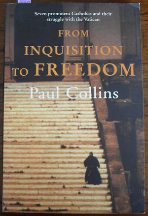 Image for From Inquisition to Freedom: Seven Prominent Catholics and Their Struggle With the Vatican