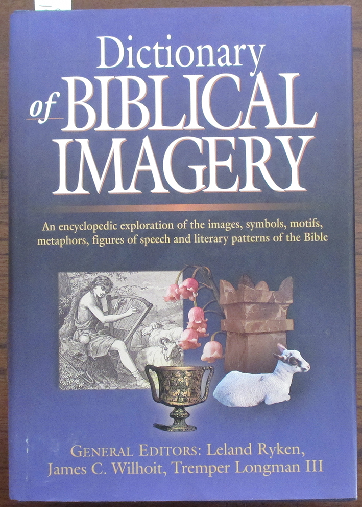 Image for Dictionary of Biblical Imagery: An Encyclopedic Exploration of the Images, Symbols, Motifs, Metaphors, Figures of Speech and Literary Patterns of the Bible