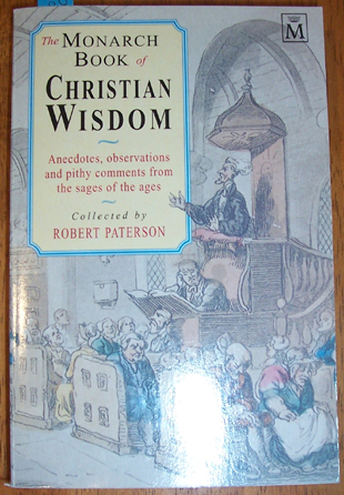 Image for Monarch Book of Christian Wisdom, The: Anecdotes, observations and Pity Comments from the Sages of the Ages.